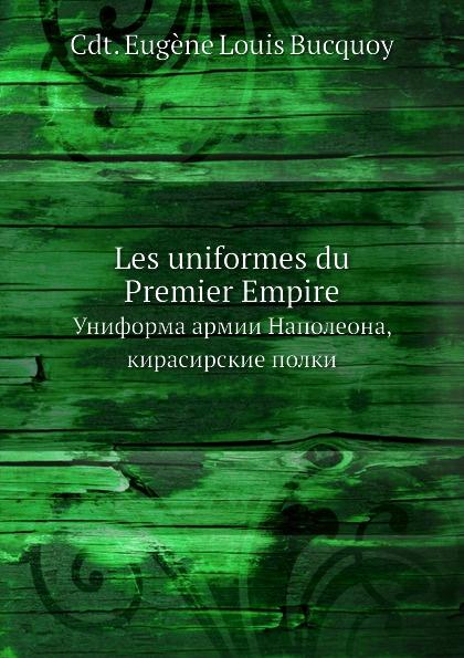 Cdt. Eugène Louis Bucquoy Les uniformes du Premier Empire. Униформа армии Наполеона, кирасирские полки
