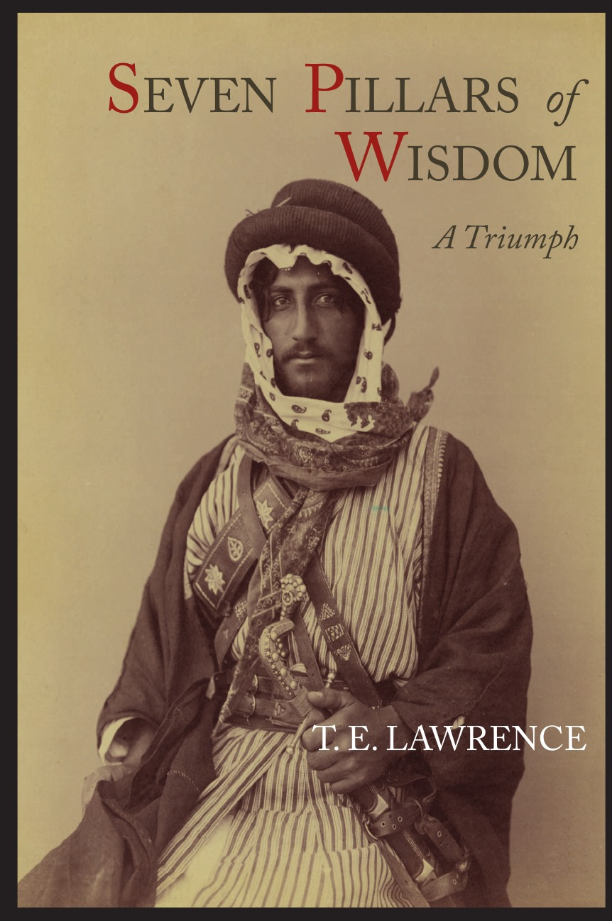 T. E. Lawrence Seven Pillars of Wisdom. A Triumph