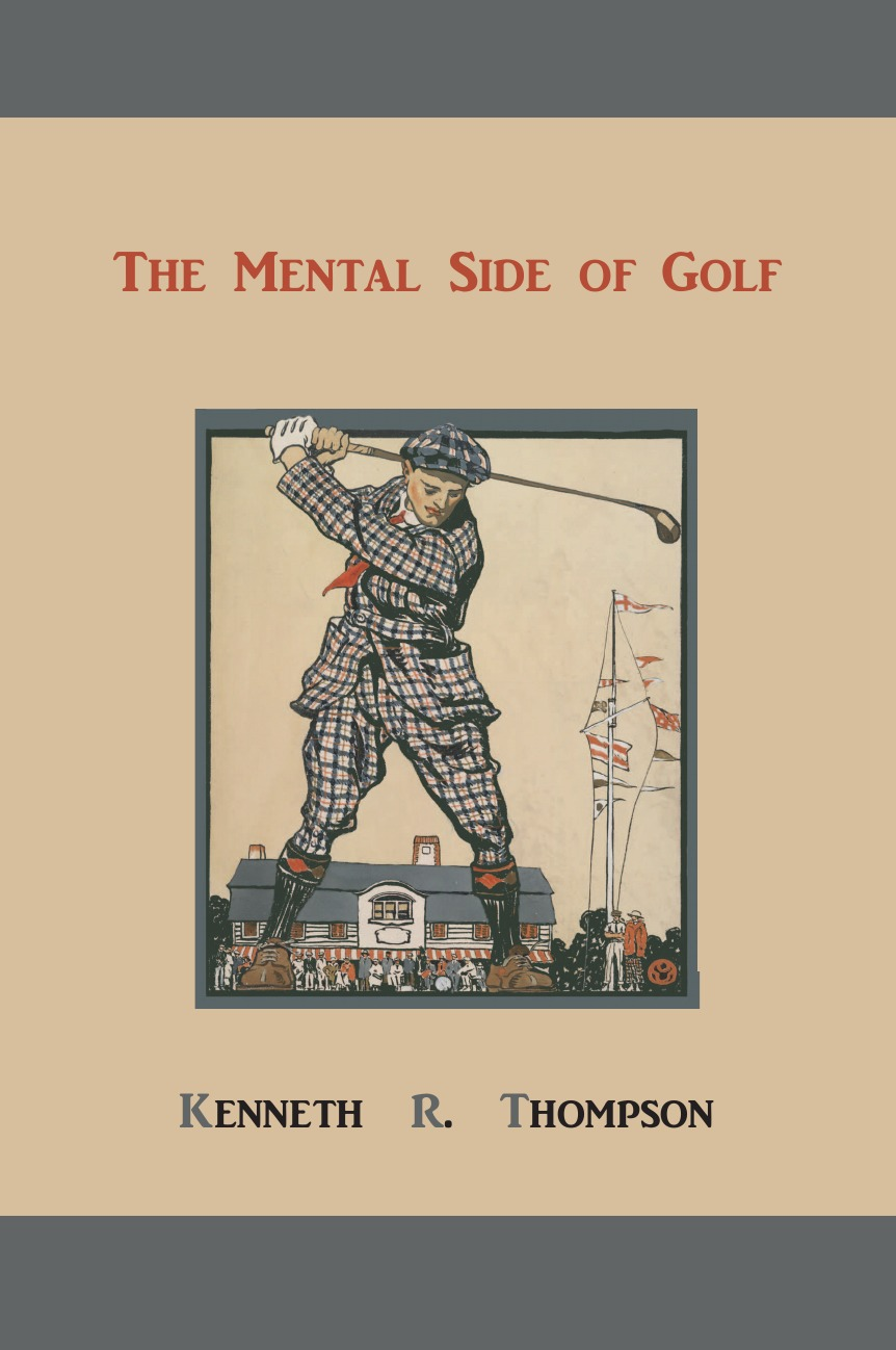 Kenneth R. Thompson The Mental Side of Golf. A Study of the Game as Practised by Champions цена