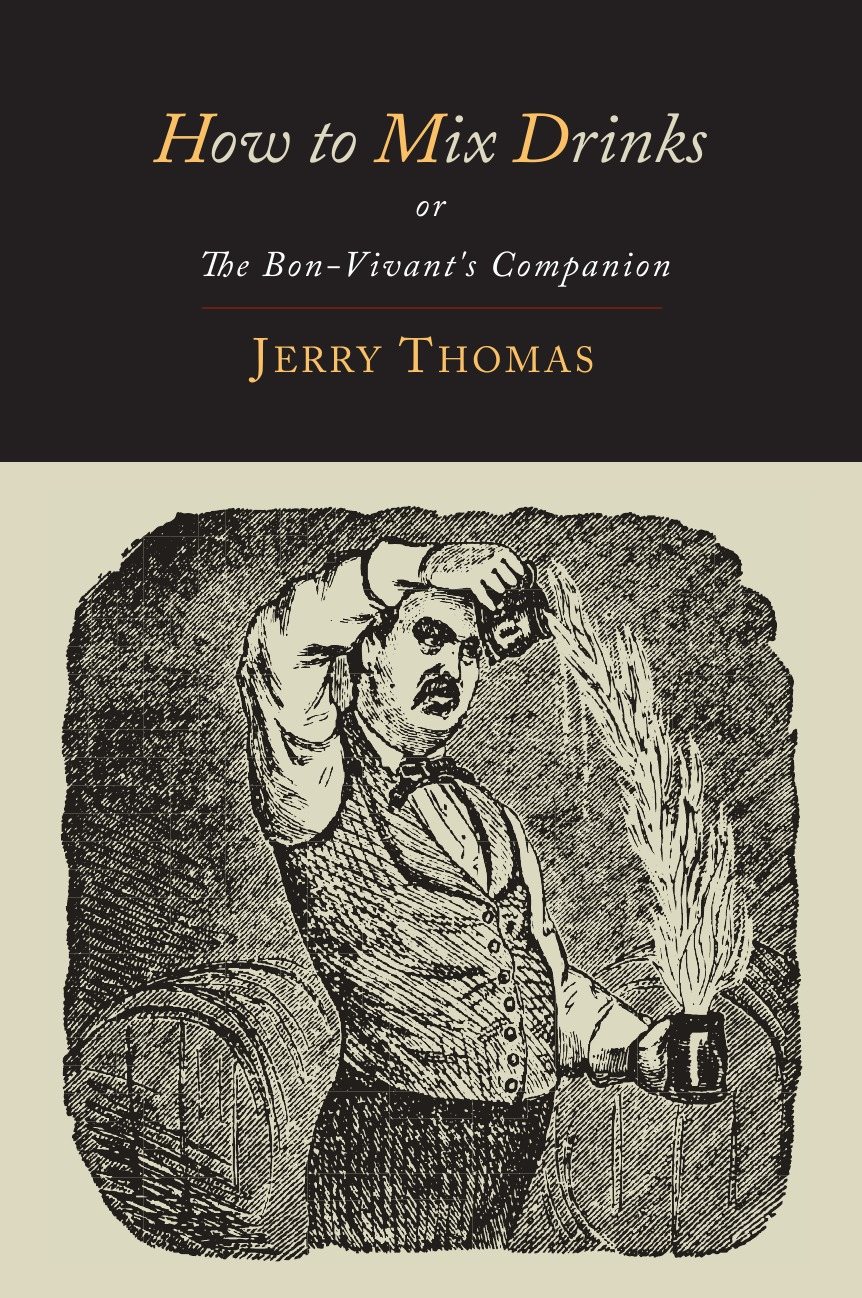 Jerry Thomas, Christian Schultz How to Mix Drinks. Or, the Bon-Vivant.s Companion-1862 Illustrated Edition jerry thomas jerry thomas bartenders guide 1887 reprint