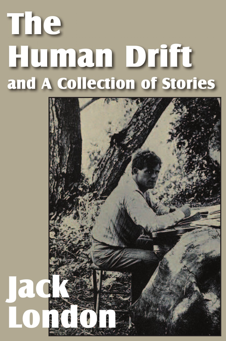 Jack London The Human Drift and a Collection of Stories