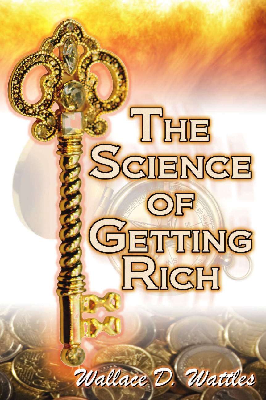 Wallace D. Wattles, Wallace Delois Wallace The Science of Getting Rich. Wallace D. Wattles. Legendary Guide to Financial Success Through Creative Thought and Smart Planning dillon wallace packing and portaging