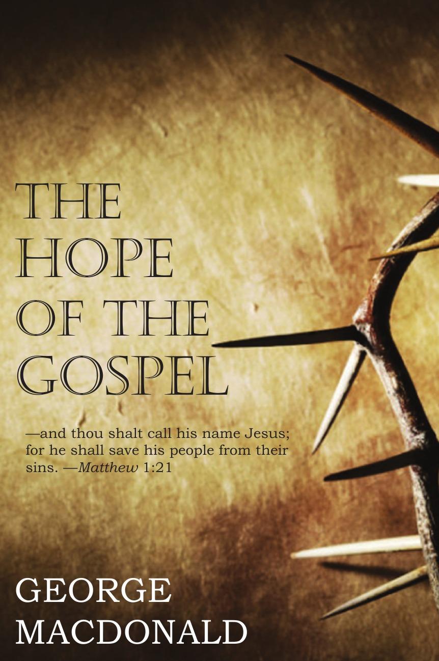 MacDonald George Hope of the Gospel george macdonald the hope of the gospel