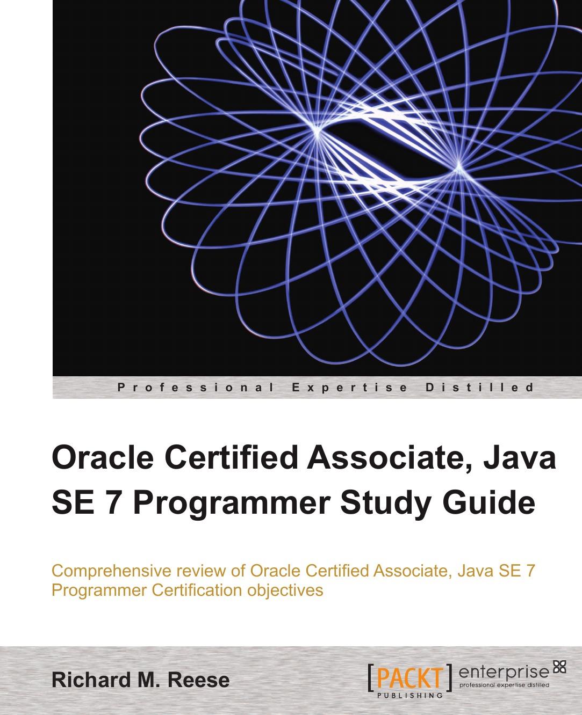Richard M. Reese Oracle Certified Associate, Java Se 7 Programmer Study Guide jeanne boyarsky oca oracle certified associate java se 8 programmer i study guide exam 1z0 808