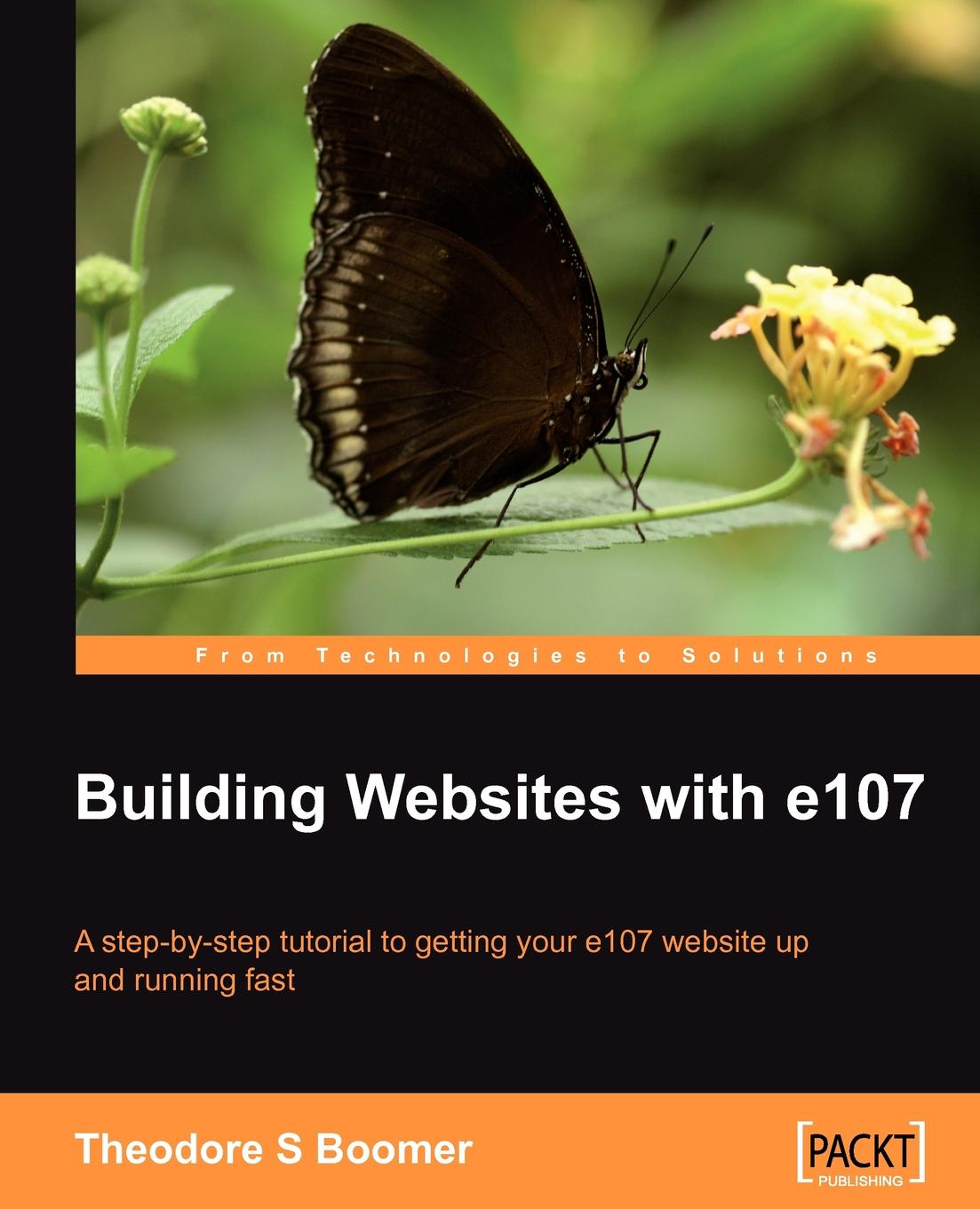 Tad Boomer Building Websites with E107. A Step by Tutorial to Getting Your E107 Website Up and Running Fast