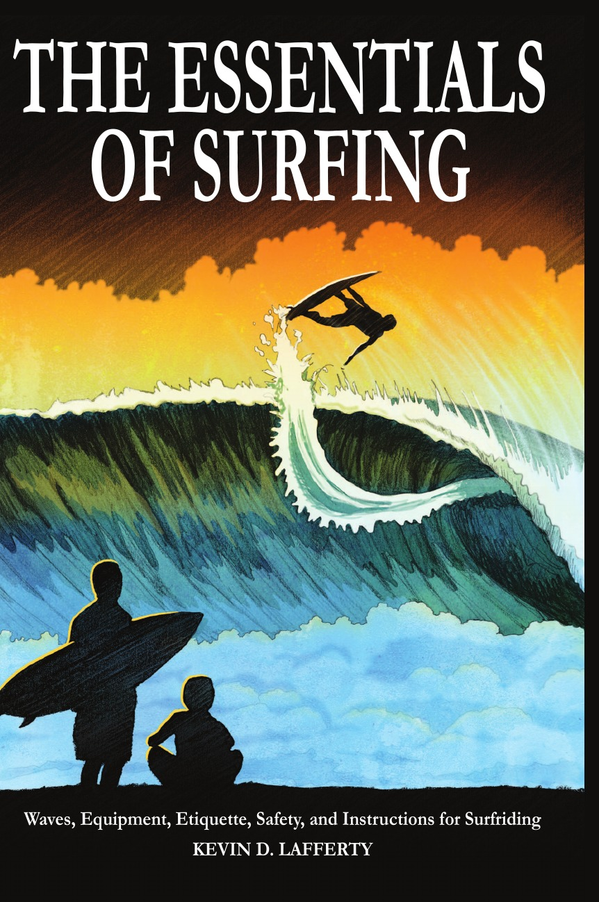 Kevin D. Lafferty The Essentials of Surfing. The Authoritative Guide to Waves, Equipment, Etiquette, Safety, and Instructions for Surfriding hedwig teglasi essentials of tat and other storytelling assessments