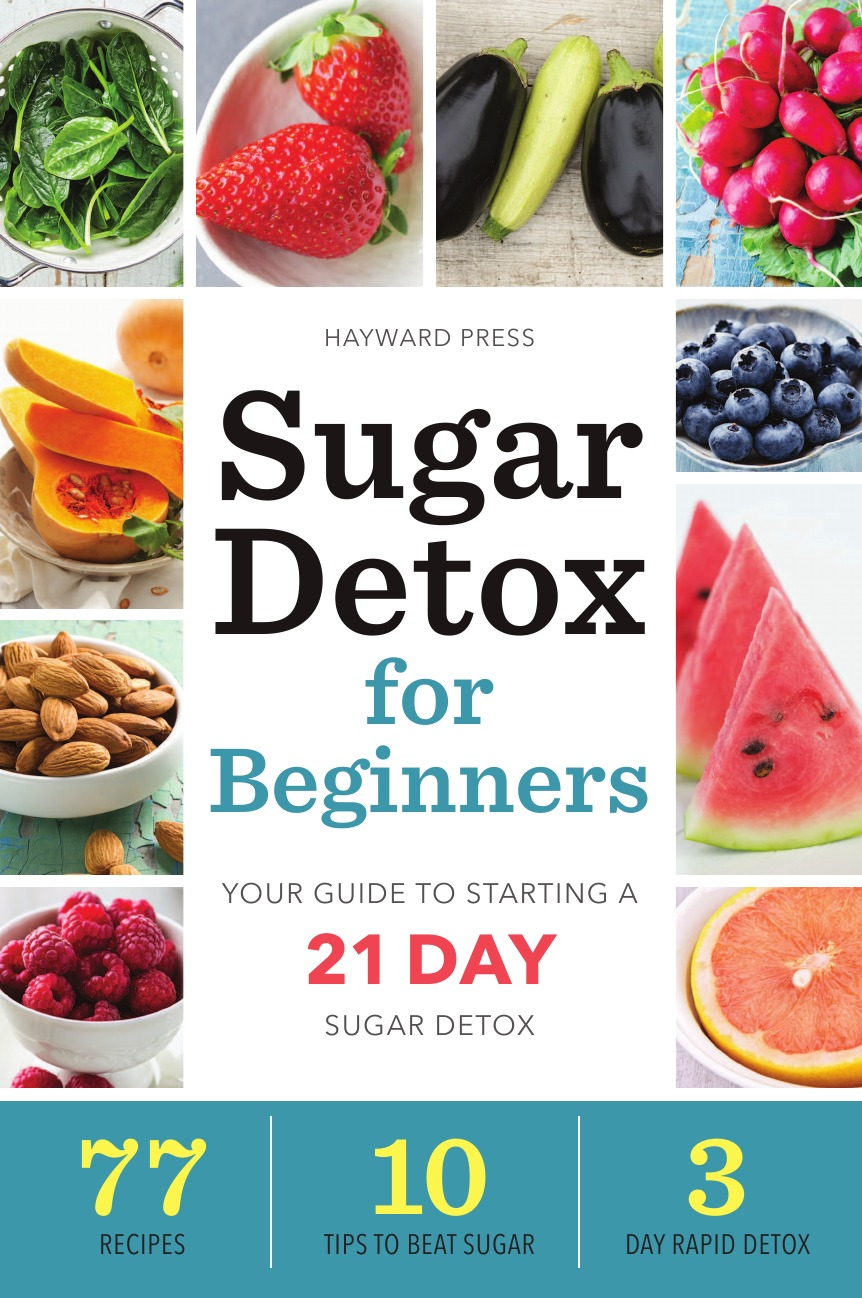 Hayward Press Sugar Detox for Beginners. Your Guide to Starting a 21-Day Sugar Detox five lines of detox 30g