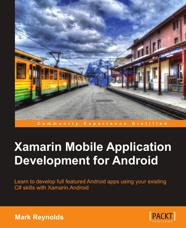 Mark Reynolds Xamarin Mobile Application Development for Android richard rodger beginning mobile application development in the cloud