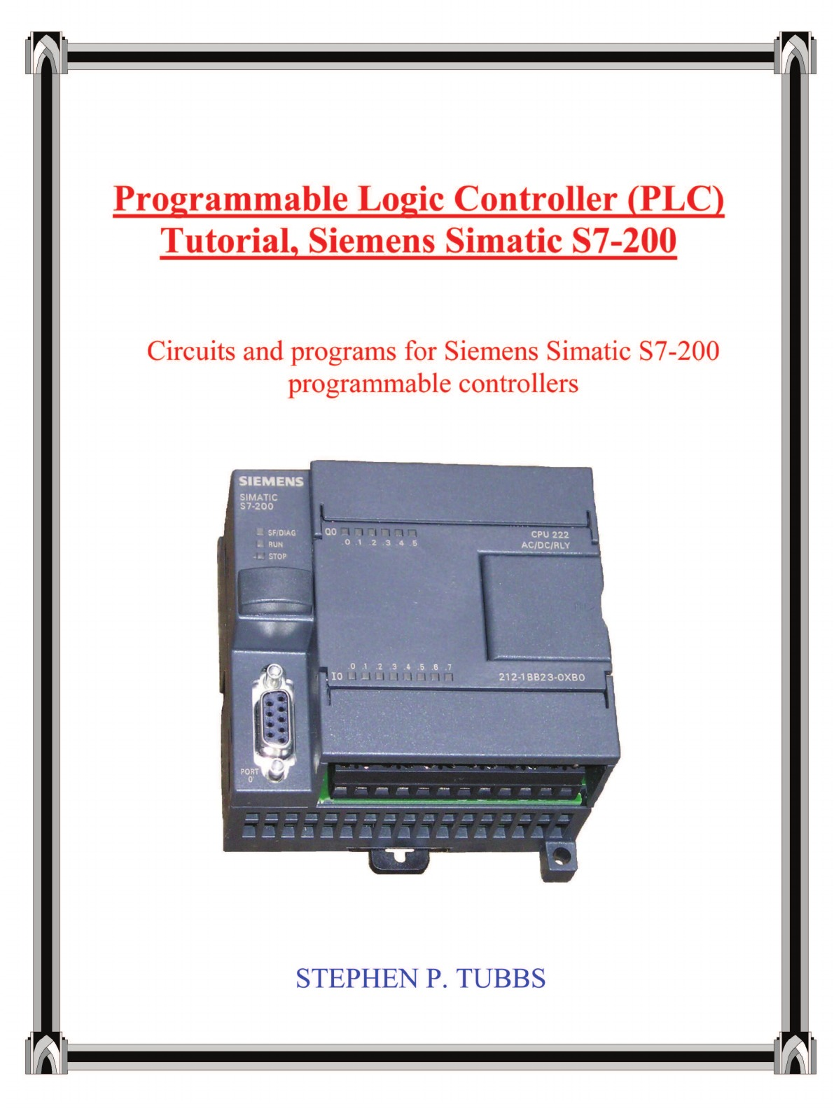 Stephen P. Tubbs Programmable Logic Controller (Plc) Tutorial, Siemens Simatic S7-200 hans berger automating with simatic s7 1500 configuring programming and testing with step 7 professional