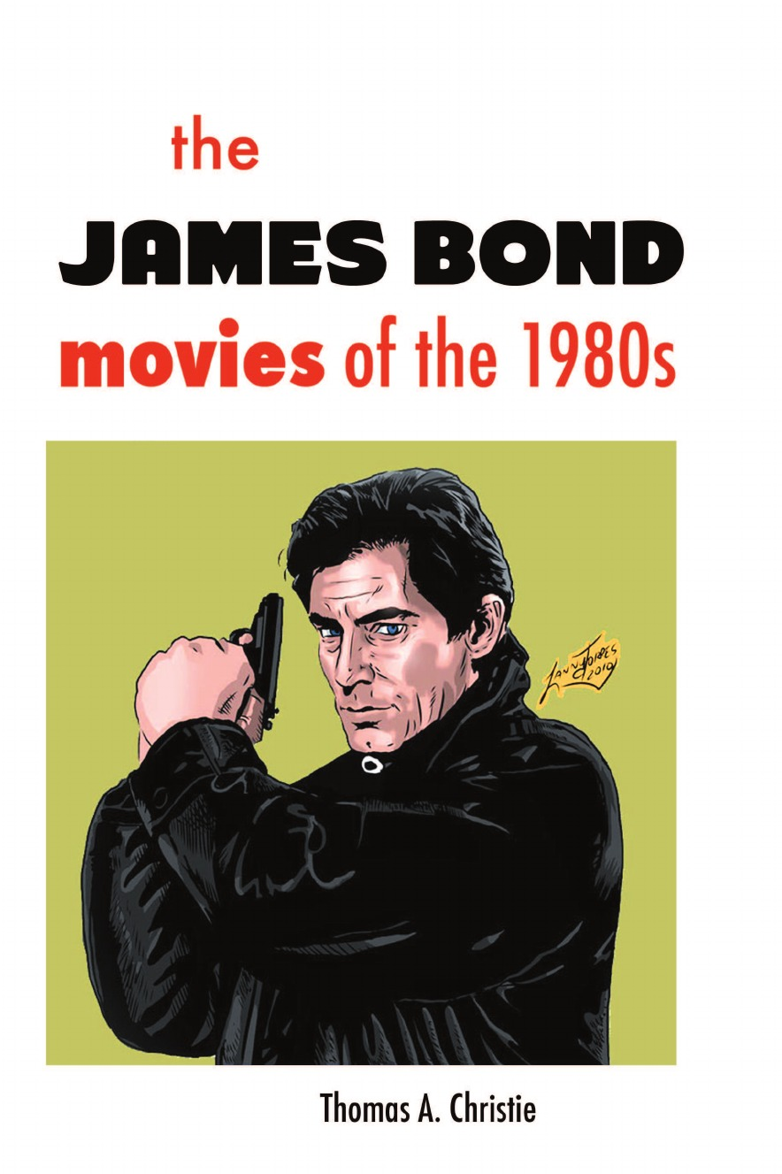 Thomas a. Christie The James Bond Movies of the 1980s bond by design the art of the james bond films
