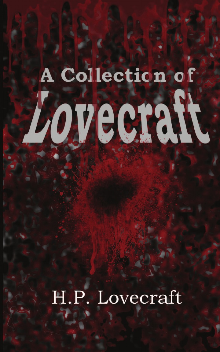 H. P. Lovecraft A Collection of Lovecraft howard phillips lovecraft the statement of randolph carter