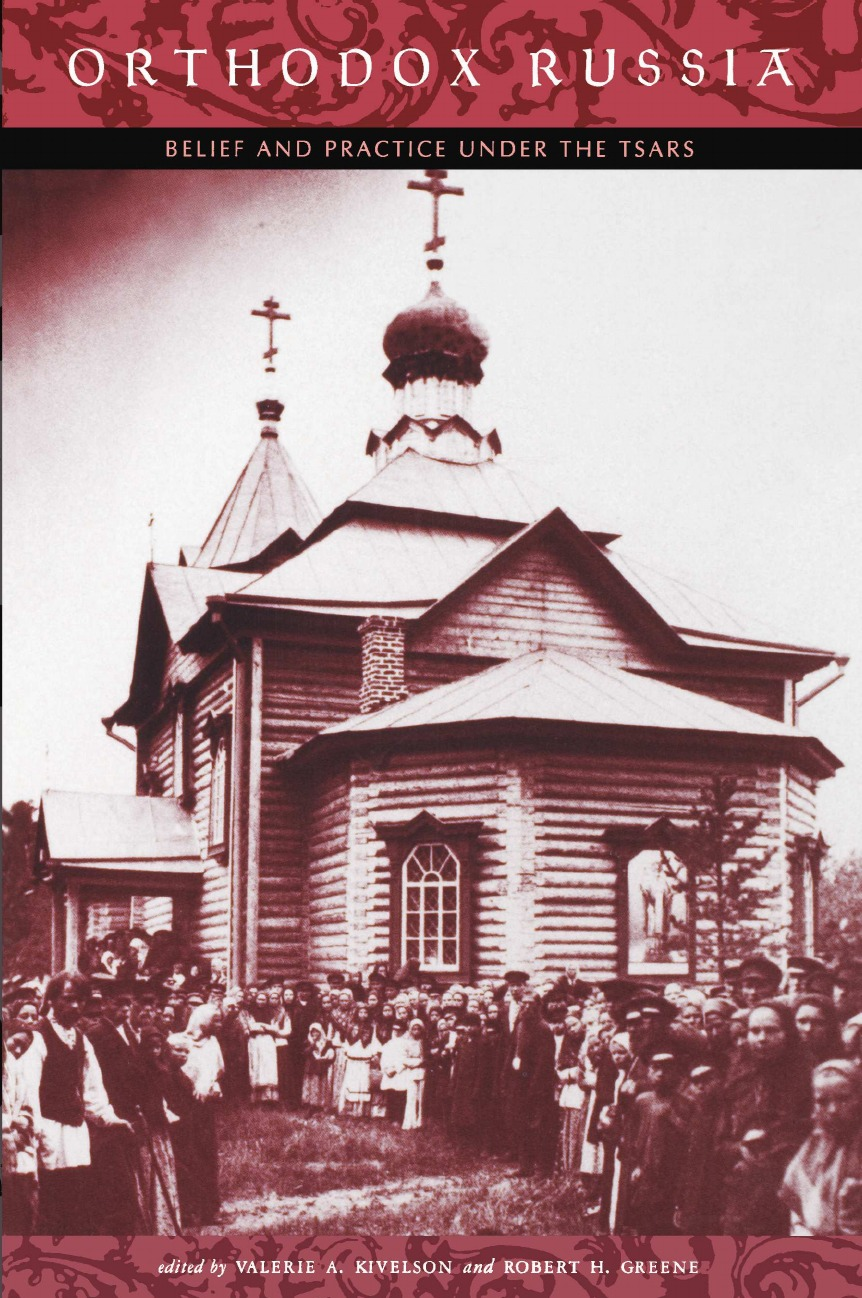 Orthodox Russia. Belief and Practice Under the Tsars darrel philip kaiser emigration to and from the german russian volga colonies