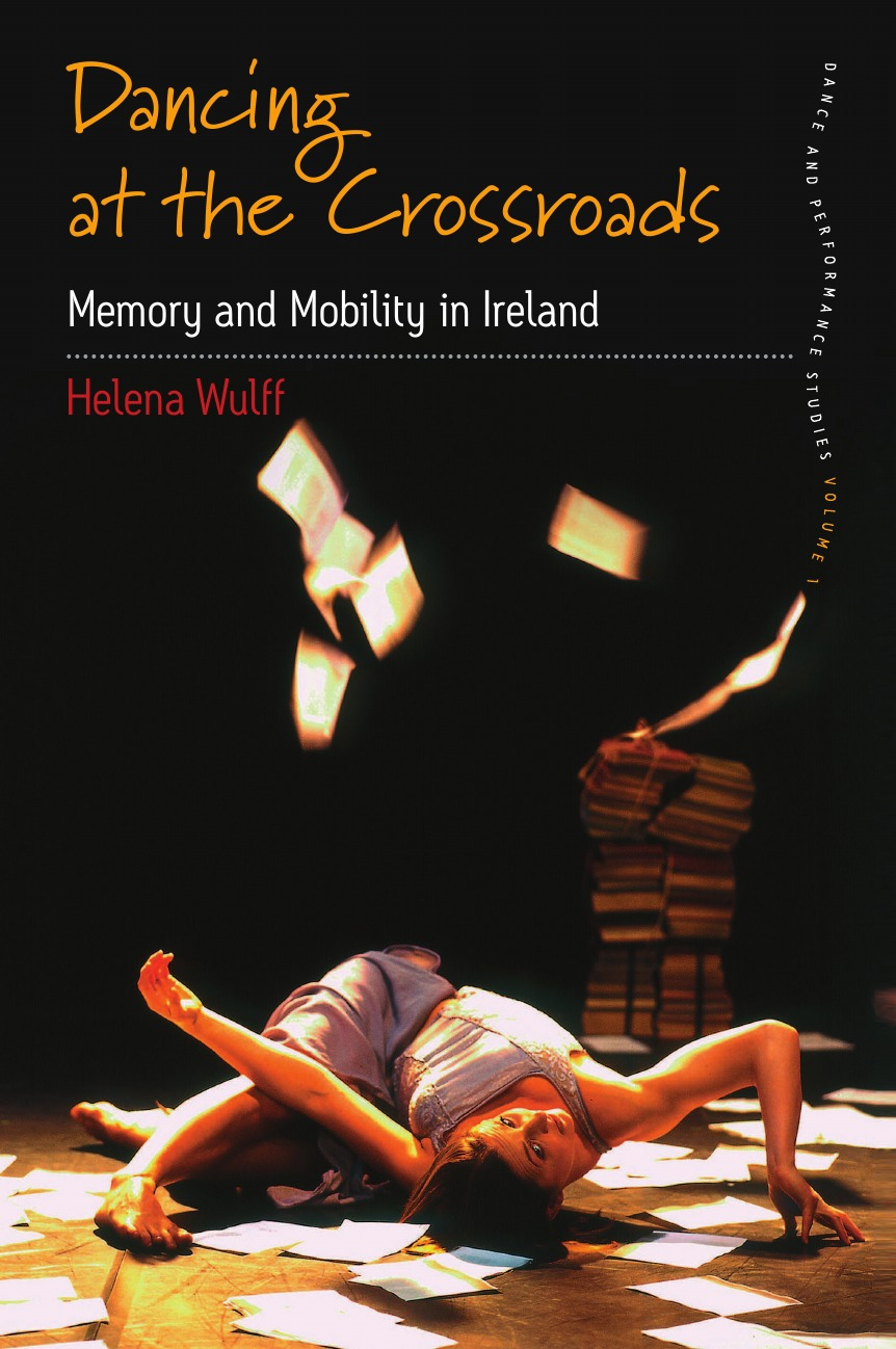 Helena Wulff Dancing at the Crossroads. Memory and Mobility in Ireland dancing at the chance