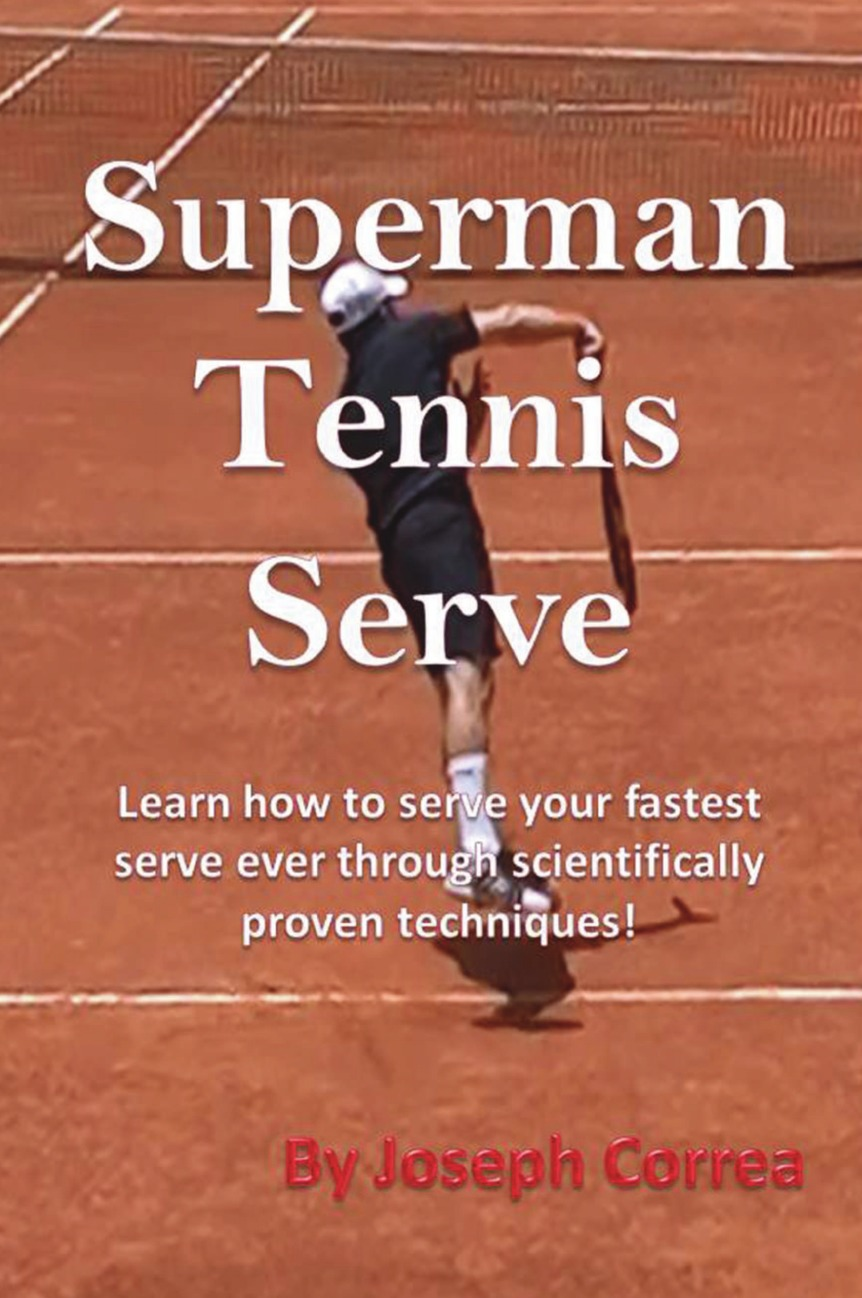 Joseph Correa Superman Tennis Serve. Learn How to Serve Your Fastest Serve Ever Through Scientifically Proven Techniques. mark tibergien c the enduring advisory firm how to serve your clients more effectively and operate more efficiently
