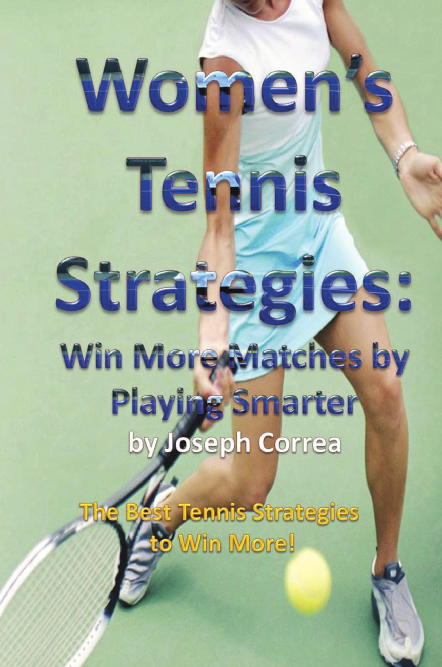Joseph Correa Women.s Tennis Strategies. Win More Matches by Playing Smarter