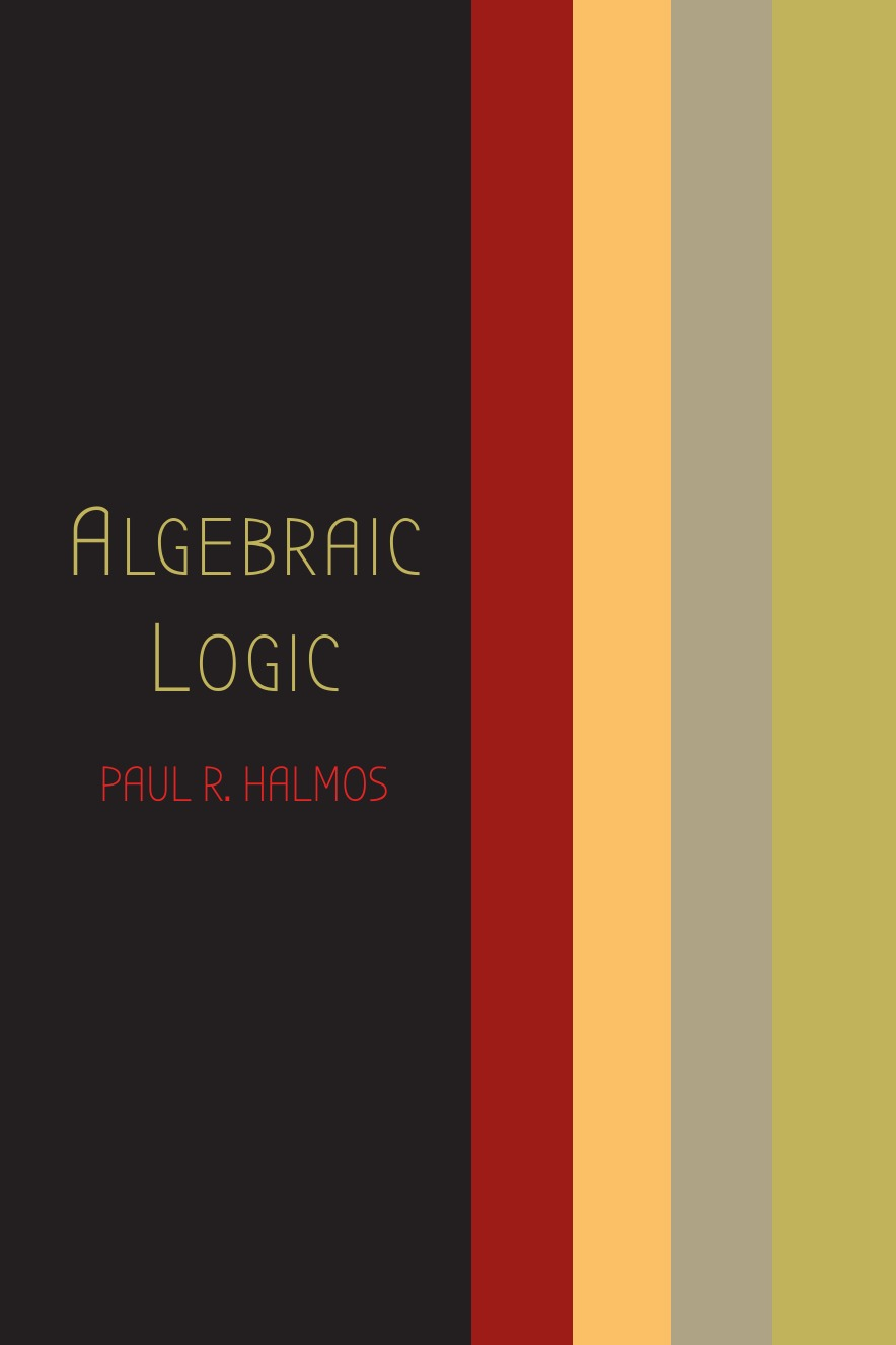 Paul R. Halmos Algebraic Logic scott pratt l logic inquiry argument and order