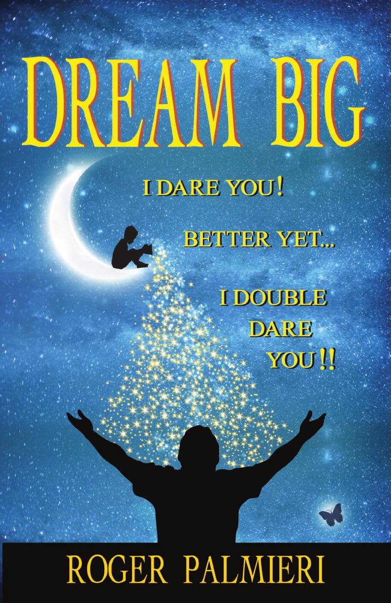 лучшая цена Roger Palmieri Dream Big.. I Dare You... Better Yet... I Double Dare You..