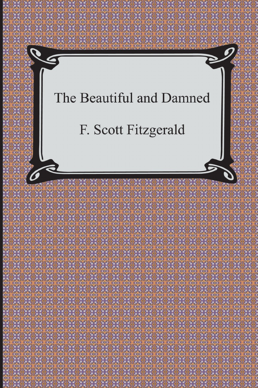 F. Scott Fitzgerald The Beautiful and Damned seymour g a damned serious business