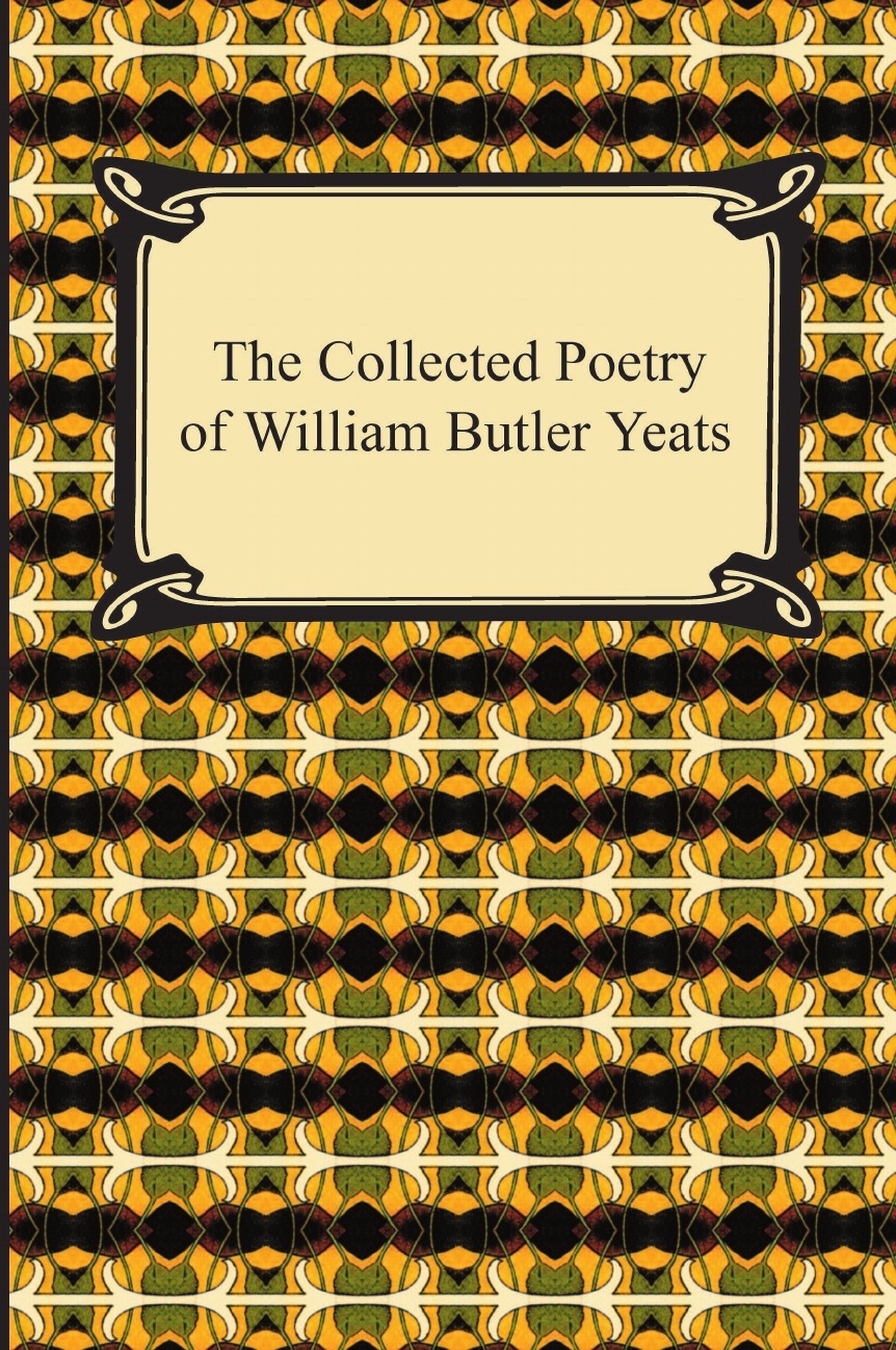 William Butler Yeats The Collected Poetry of William Butler Yeats цена 2017