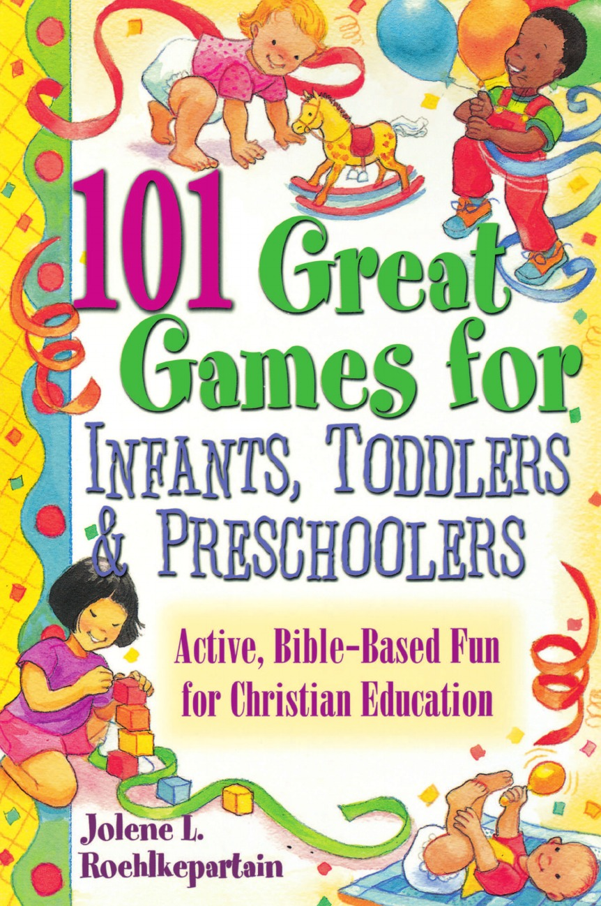 Jolene L. Roehlkepartain 101 Great Games for Infants, Toddlers, Preschoolers недорго, оригинальная цена
