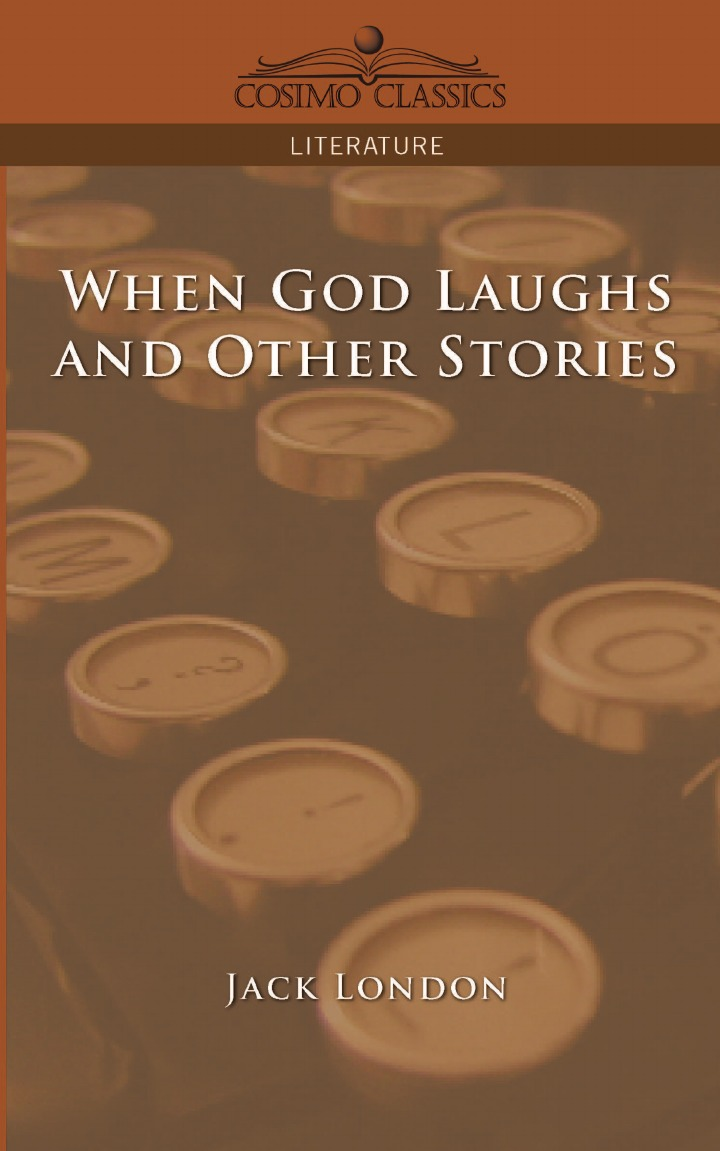Jack London When God Laughs and Other Stories london jack when god laughs and other stories