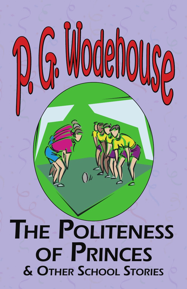 P. G. Wodehouse The Politeness of Princes . Other School Stories - From the Manor Wodehouse Collection, a Selection from the Early Works of P. G. Wodehouse p g wodehouse laughing gas
