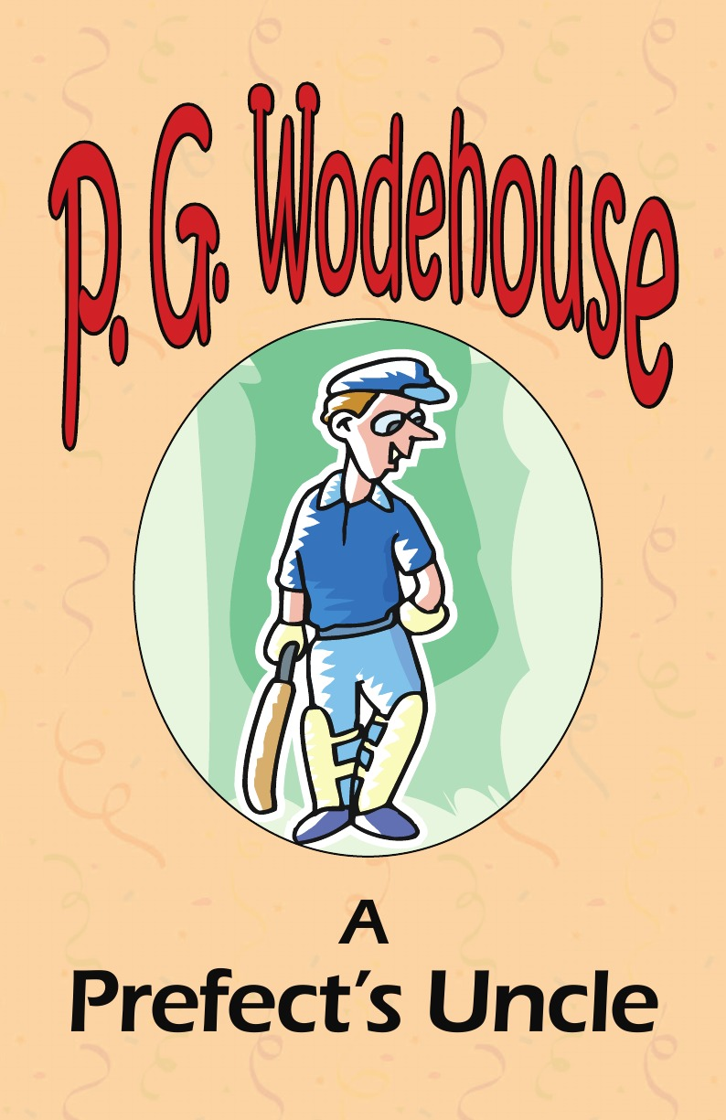 P. G. Wodehouse A Prefect.s Uncle - From the Manor Wodehouse Collection, a selection from the early works of P. G. Wodehouse highsmith p small g a summer idyll