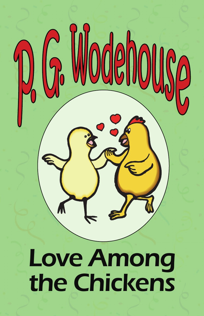 P. G. Wodehouse Love Among the Chickens - From the Manor Wodehouse Collection, a selection from the early works of P. G. Wodehouse p g wodehouse something new from the manor wodehouse collection a selection from the early works of p g wodehouse
