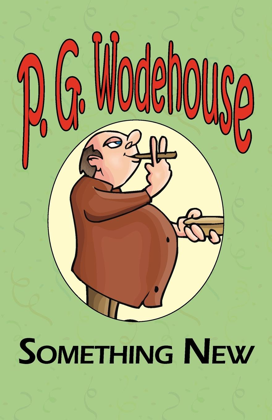 P. G. Wodehouse Something New - From the Manor Wodehouse Collection, a Selection from the Early Works of P. G. Wodehouse p g wodehouse something new from the manor wodehouse collection a selection from the early works of p g wodehouse