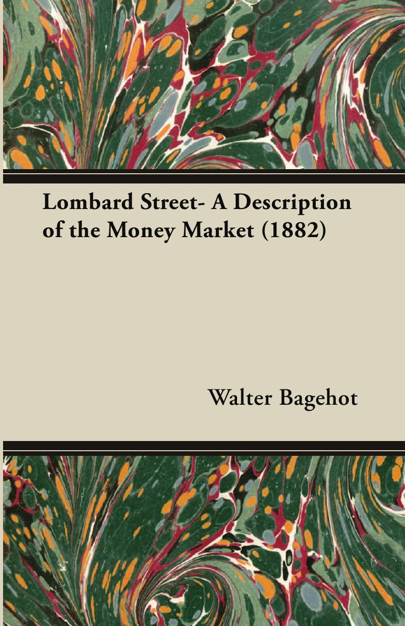Walter Bagehot. Lombard Street- A Description of the Money Market (1882)