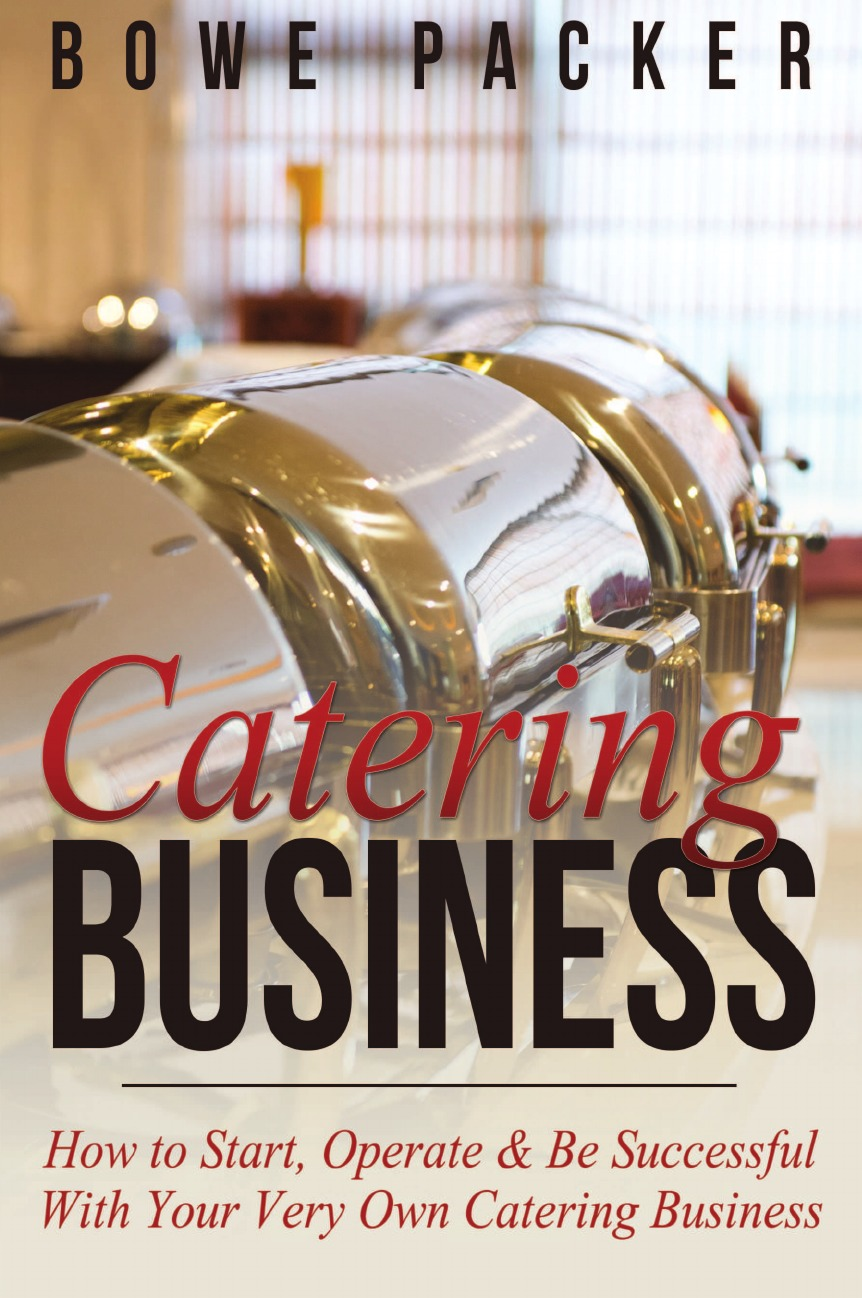 Bowe Packer Catering Business. How to Start, Operate . Be Successful with Your Very Own Catering Business get ready for business preparing for work teacher's guide 1