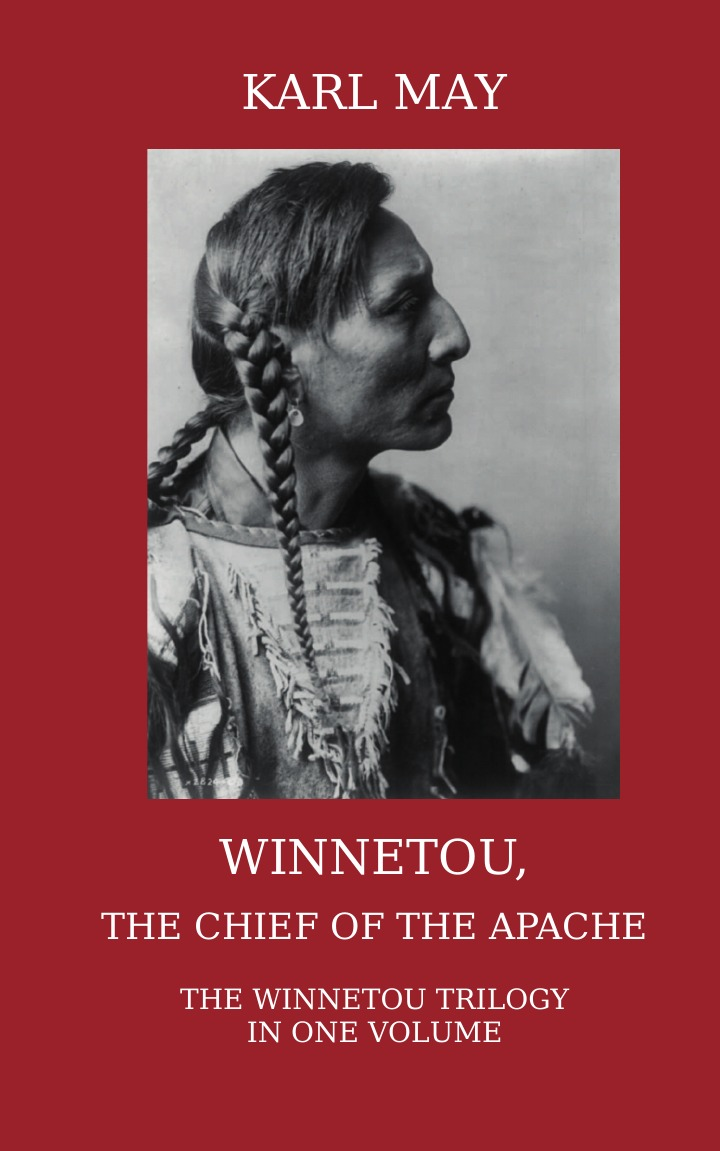 Karl May, Thomas A Mary Winnetou, the Chief of the Apache. The Full Winnetou Trilogy in one Volume karl may winnetou 3
