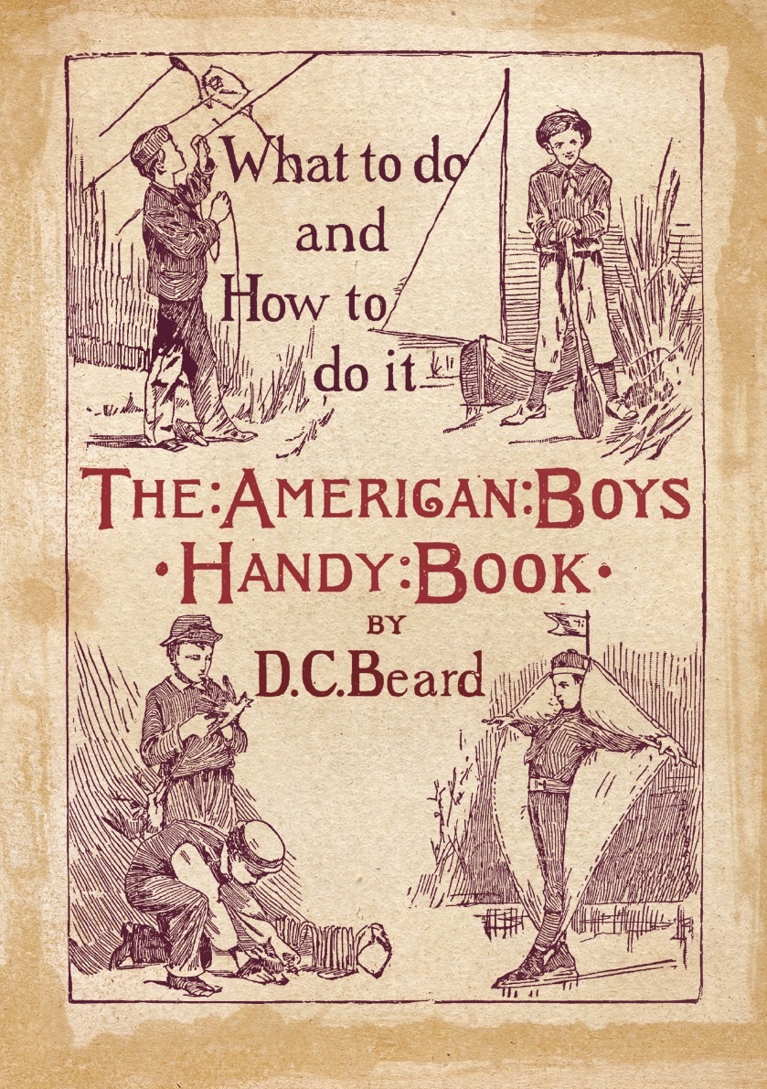 Daniel Carter Beard The American Boy.s Handy Book. What to Do and how to Do it ventre daniel cyberwar and information warfare