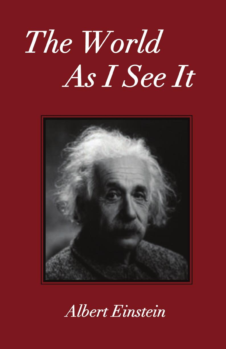 Albert Einstein The World As I See It