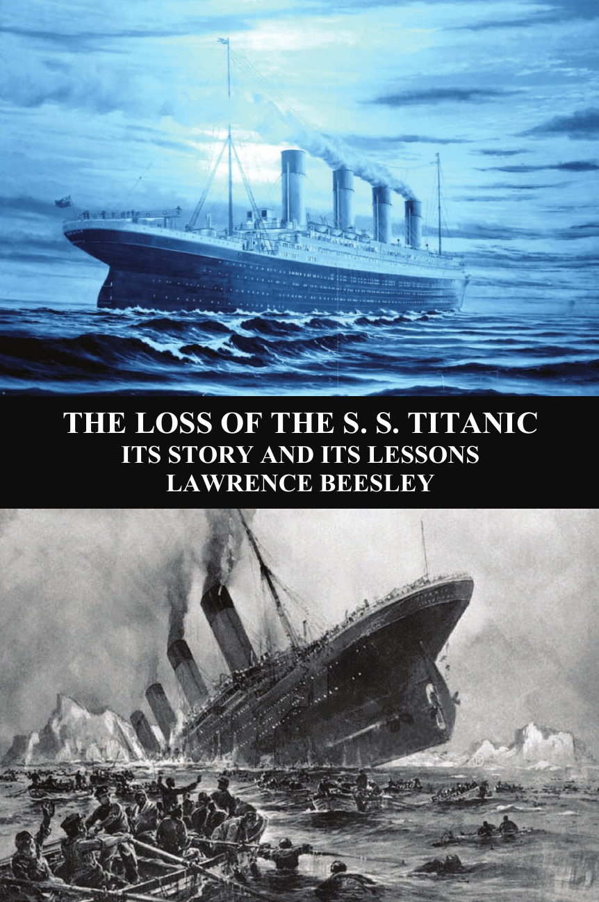Lawrence Beesley The Loss of the S. S. Titanic. Its Story and Its Lessons марк бойков 泰坦尼克之复活 возвращение титаника resurrection of titanic