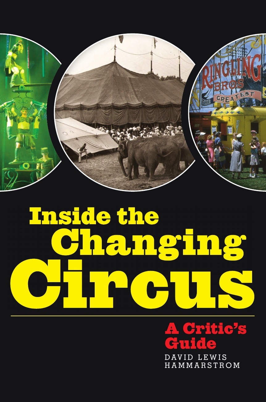 David Lewis Hammarstrom Inside the Changing Circus. A Critic.s Guide it s my circus