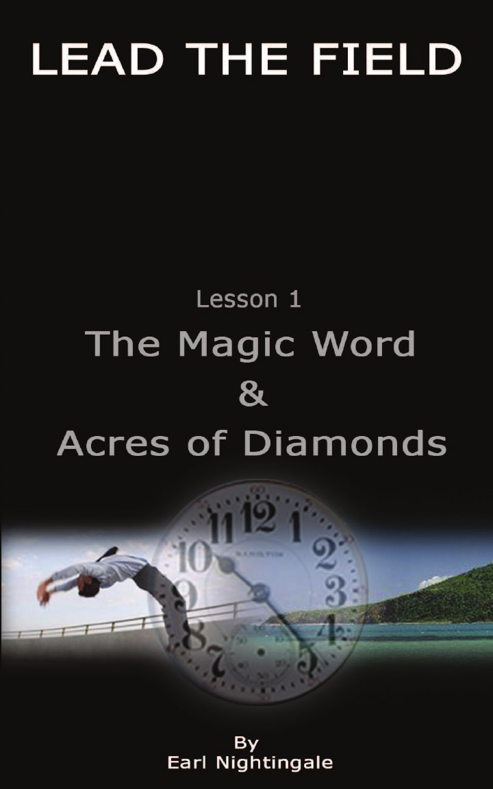Earl Nightingale LEAD THE FIELD By Earl Nightingale - Lesson 1. The Magic Word . Acres of Diamonds acres of diamonds