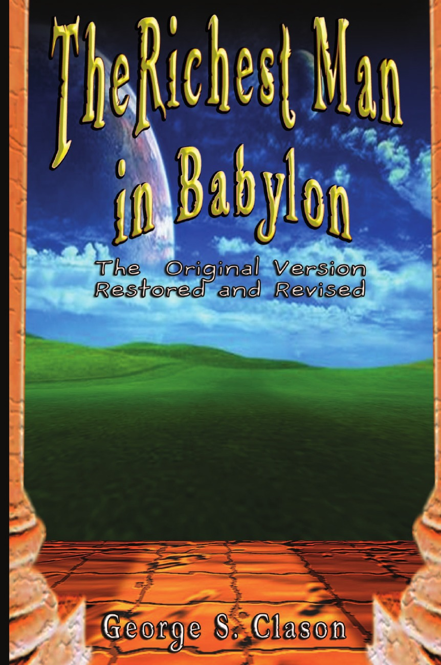 George Samuel Clason The Richest Man in Babylon. The Original Version, Restored and Revised tom knox the babylon rite