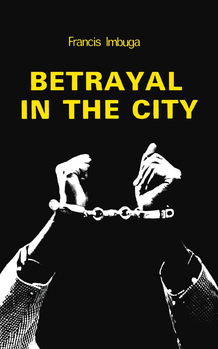 Francis Imbuga Betrayal in the City academic freedom in africa