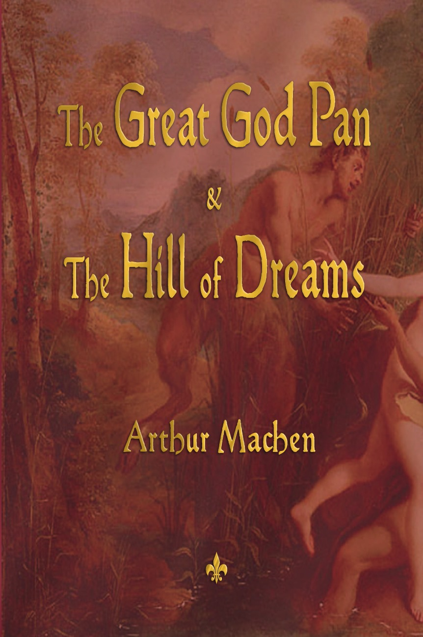 Arthur Machen The Great God Pan and the Hill of Dreams the dreams of ada