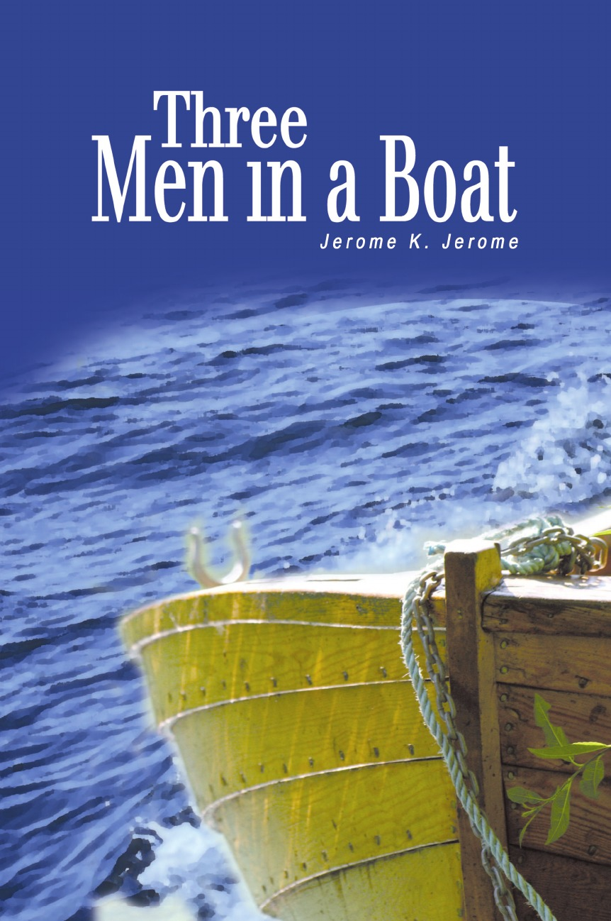 Jerome K. Jerome Three Men in a Boat. (To Say Nothing of the Dog) jerome k three men in a boat to say nothing of the dog