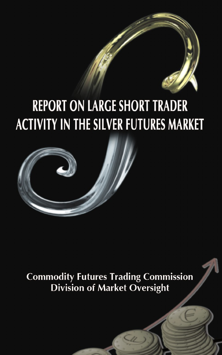 Commodity Futures Trading Commission, Division of Market Oversight Report on Large Short Trader Activity in the Silver Futures Market in the division