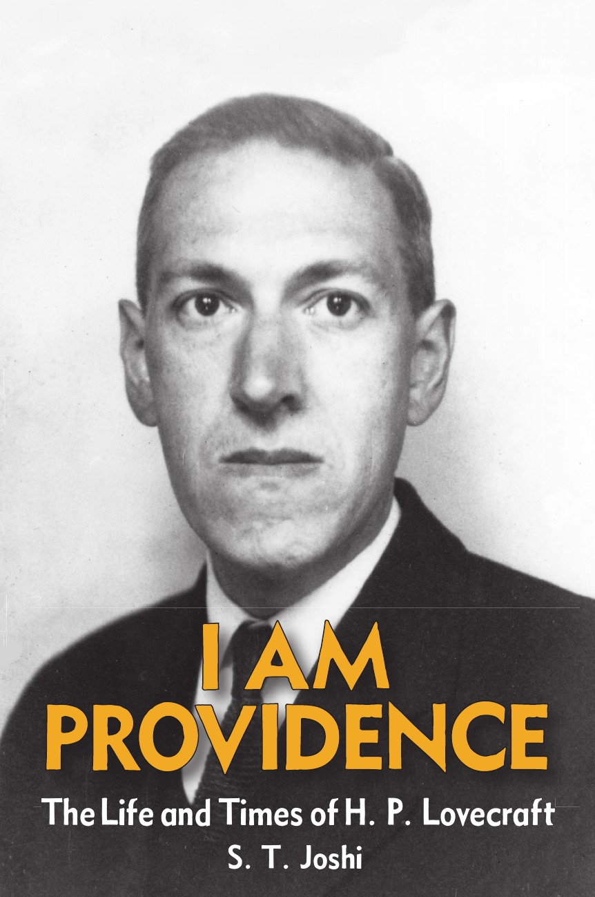 S. T. Joshi I Am Providence. The Life and Times of H. P. Lovecraft, Volume 2