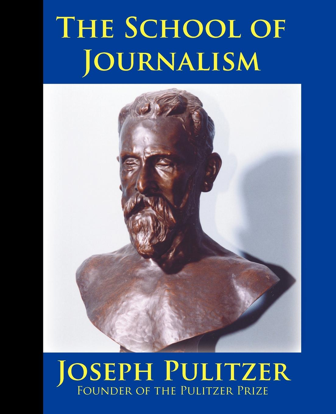 купить Joseph Pulitzer, Horace White The School of Journalism in Columbia University. The Book that Transformed Journalism from a Trade into a Profession по цене 1289 рублей