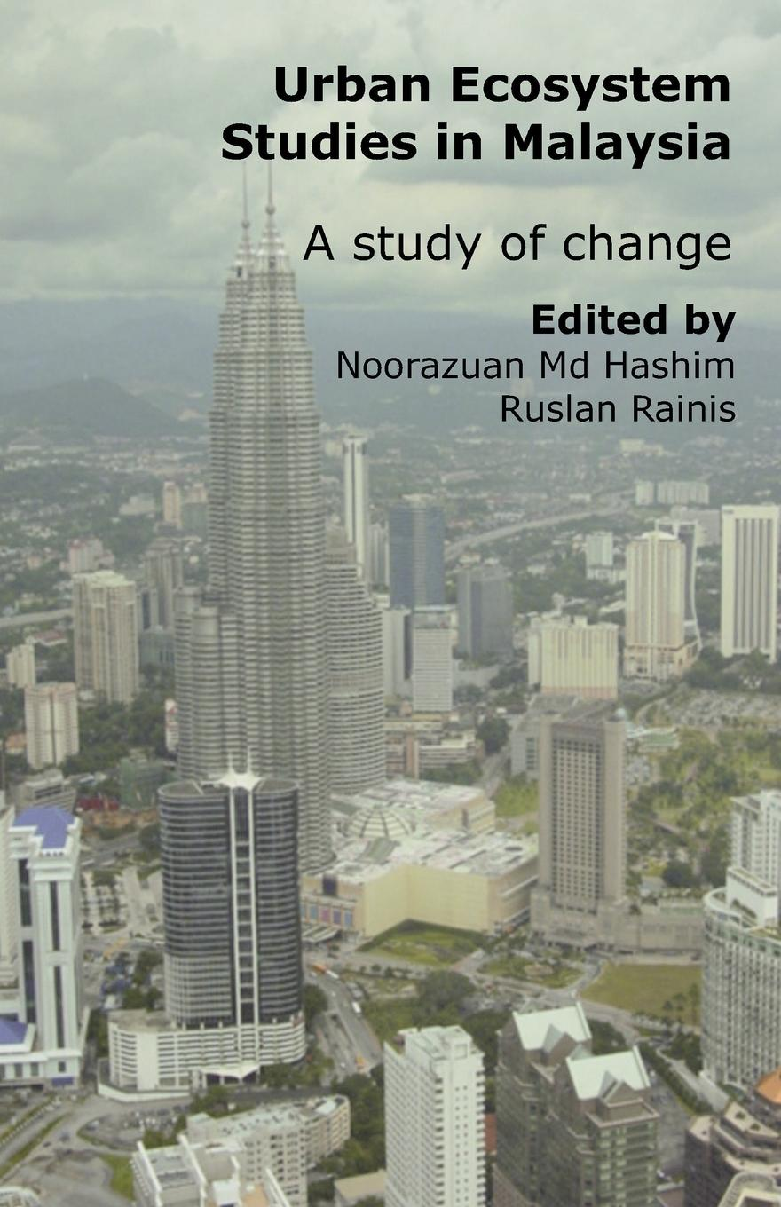 Noorazuan MD-Hashim, Ruslan Rainis Urban Ecosystem Studies in Malaysia. A Study of Change robert costanza ecosystem services in agricultural and urban landscapes