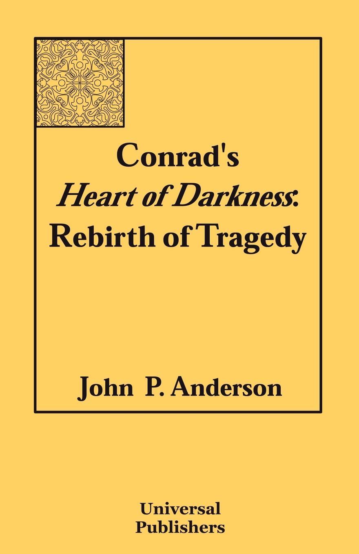 John P. Anderson Conrad.s Heart of Darkness. Rebirth of Tragedy enrique gómez carrillo in the heart of the tragedy