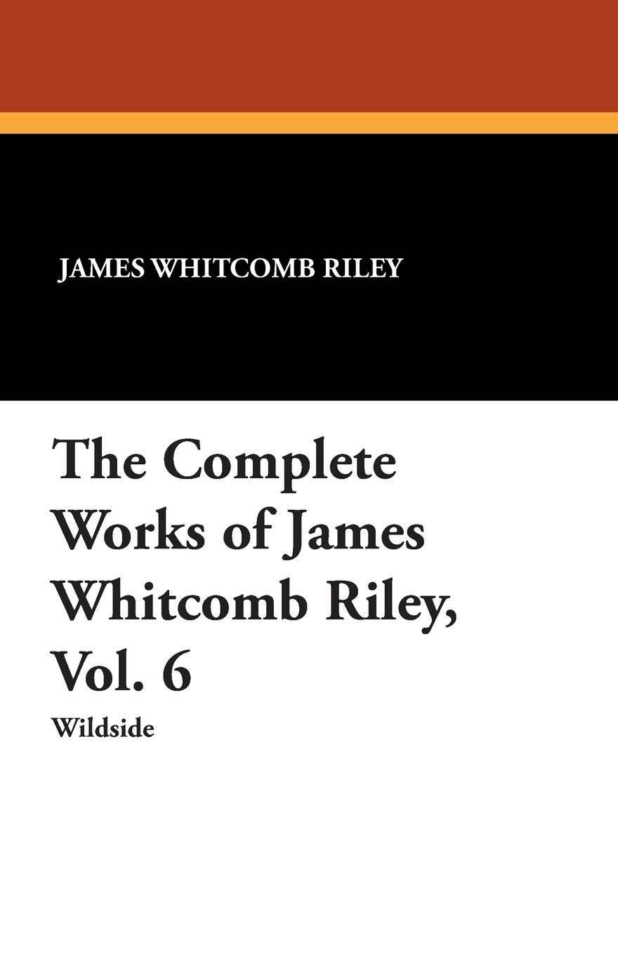 Фото - James Whitcomb Riley, Ethel Franklin Betts The Complete Works of James Whitcomb Riley, Vol. 6 james whitcomb riley bill nye nye and riley s wit and humor large print edition