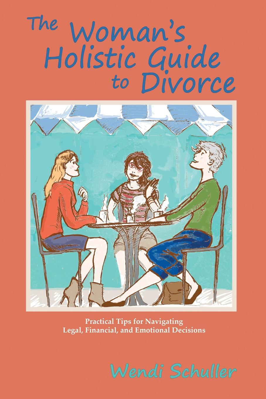 Wendi Schuller The Woman.s Holistic Guide to Divorce lois brenner robert stein getting your share a woman s guide to successful divorce strategies