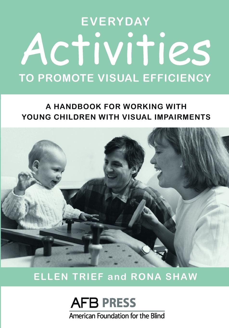Ellen Trief, Rona Shaw Everyday Activities to Promote Visual Efficiency. A Handbook for Working with Young Children Impairments