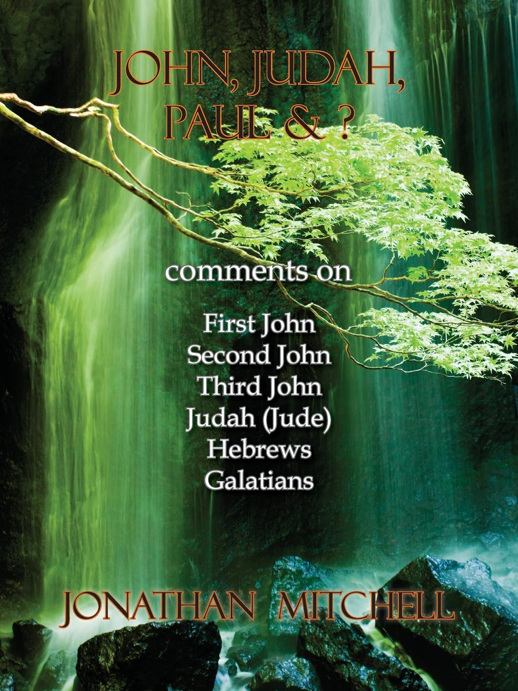 Jonathan Paul Mitchell John, Judah, Paul . .. Comments on First John, Second John, Third John, Judah (Jude), Hebrews, Galatians christopher wordsworth six letters to granville sharp esq respecting his remarks on the uses of the definitive article in the greek text of the new testament